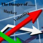 The Danger of Market Volatility